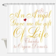 An Angel Gave Me The Gift Of Life Shower Curtain