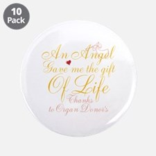 """An Angel Gave Me The Gift Of Life 3.5"""" Button (10"""