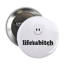 "lifes a bitch 2.25"" Button"