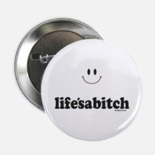 "lifes a bitch 2.25"" Button"
