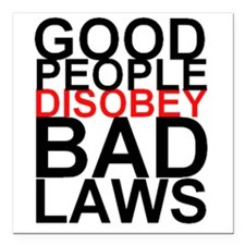 Good People Disobey Bad Laws Square Car Magnet 3""