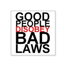 Good People Disobey Bad Laws Sticker