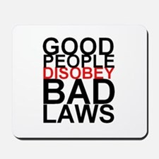 Good People Disobey Bad Laws Mousepad