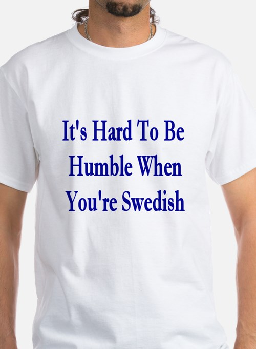Its Hard To Be Humble T-Shirt