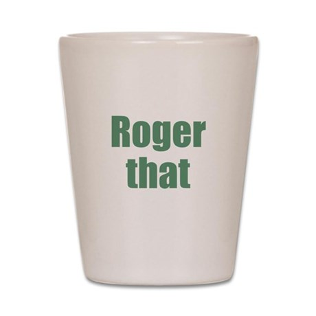 Roger That Shot Glass