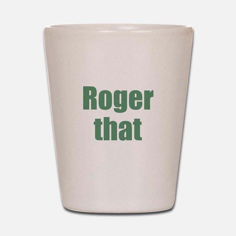 Roger That Shot Glass