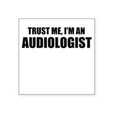 Trust Me, Im An Audiologist Sticker
