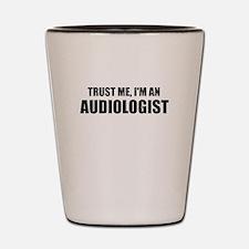 Trust Me, Im An Audiologist Shot Glass
