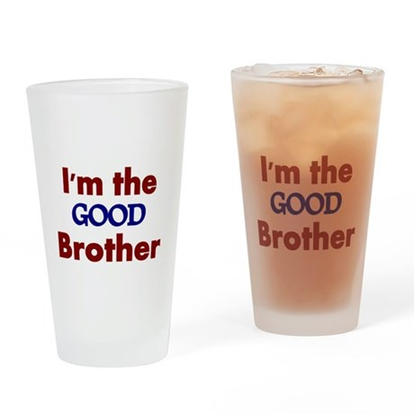 Im the Good Brother 2 Drinking Glass