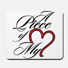 A Piece of My Heart Mousepad