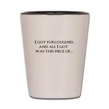 I got furloughed... Shot Glass