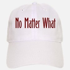 No matter what Baseball Baseball Cap