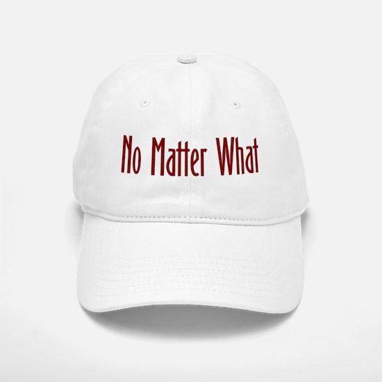 No matter what Baseball Baseball Cap
