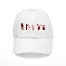 No matter what Baseball Cap
