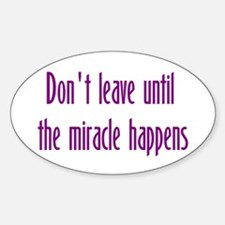 Don't leave until the miracle happens t-shirts & m