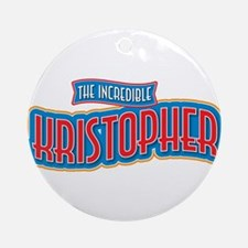 The Incredible Kristopher Ornament (Round)