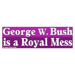 Bush is a Royal Mess Bumper Bumper Sticker