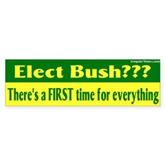 Elect Bush? First Time... Bumper Sticker
