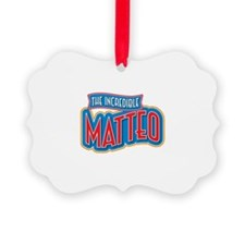 The Incredible Matteo Ornament