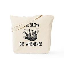 Live Slow. Die Whenever Tote Bag