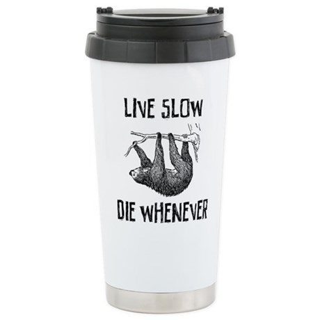 Live Slow. Die Whenever Travel Mug