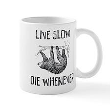 Live Slow. Die Whenever Mug