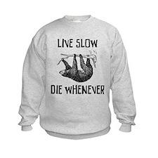 Live Slow. Die Whenever Sweatshirt