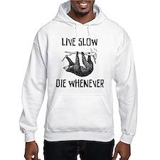 Live Slow. Die Whenever Hoodie