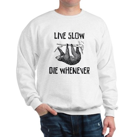 Live Slow. Die Whenever Sweatshirt