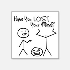 "Have You LOST Your Mind? Square Sticker 3"" x 3"""