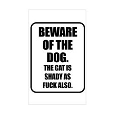 Beware of the Dog The Cat is Shady as Fuck Also St