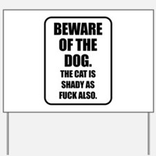 Beware of the Dog The Cat is Shady as Fuck Also Ya