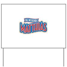 The Incredible Matthias Yard Sign