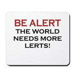 Be Alert, World Needs Lerts Mousepad