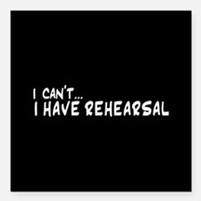 """I can't...I have rehearsal Square Car Magnet 3"""" x"""