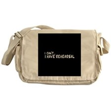 I can't...I have rehearsal Messenger Bag