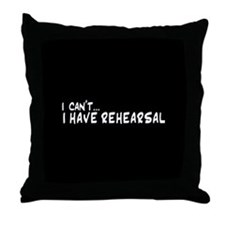 I can't...I have rehearsal Throw Pillow