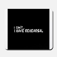 I can't...I have rehearsal Mousepad