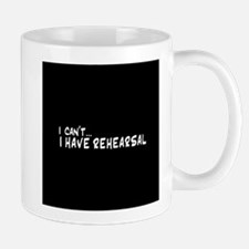 I can't...I have rehearsal Mug