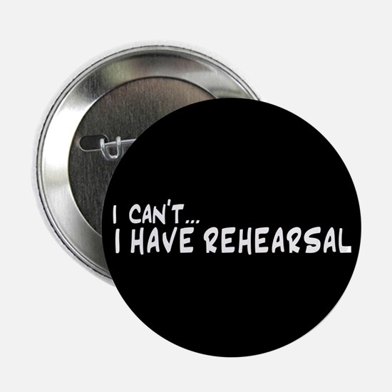"""I can't...I have rehearsal 2.25"""" Button"""