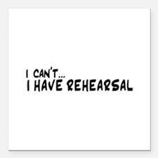 "I can't...I have rehearsal Square Car Magnet 3"" x"
