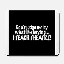 Don't judge...I teach theatre! Mousepad