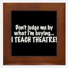 Don't judge...I teach theatre! Framed Tile