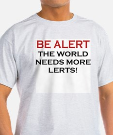 Be Alert, World Needs Lerts Ash Grey T-Shirt