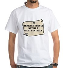 medicine should not be a debt sentence T-Shirt