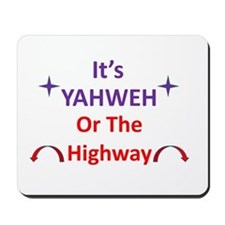 It's YAHWEH Or The Highway Mousepad