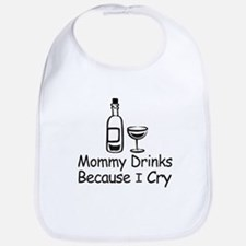 MOMMY DRINKS BECAUSE I CRY Bib