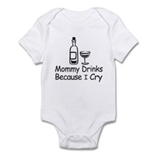 MOMMY DRINKS BECAUSE I CRY Infant Bodysuit