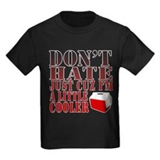 Dont Hate Cuz Im a Little Cooler! T-Shirt