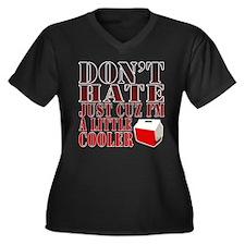 Dont Hate Cuz Im a Little Cooler! Plus Size T-Shir
